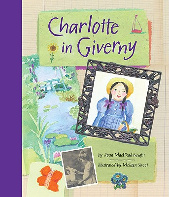 Charlotte in Giverny By Knight, Joan MacPhail/ Sweet, Melissa (ILT)